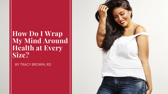 How Do I Wrap My Mind Around Health at Every Size?