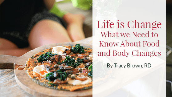 Life is Change – What we Need to Know about Food and Body Changes