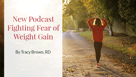 New Podcast: Fighting Fear of Weight Gain