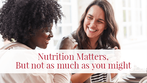 Nutrition Matters, But not as much as you might think