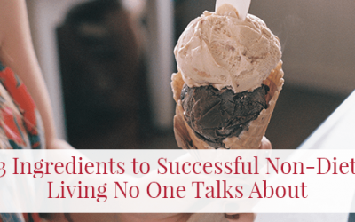 3 Ingredients to Successful Non-Diet Living No One Talks About