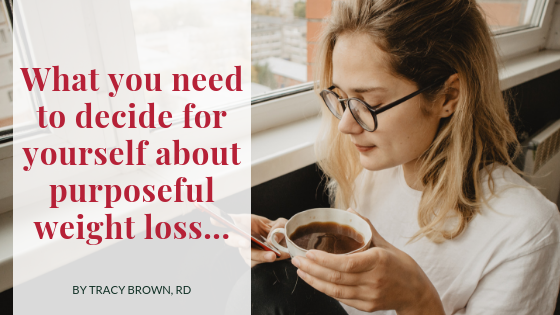What you need to decide for yourself about purposeful weight loss…