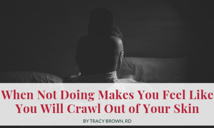 When Not Doing Makes You Feel Like You Will Crawl Out of Your Skin