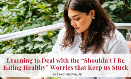 "Learning to Deal with the ""Shouldn't I Be Eating Healthy"" Worries that Keep us Stuck"
