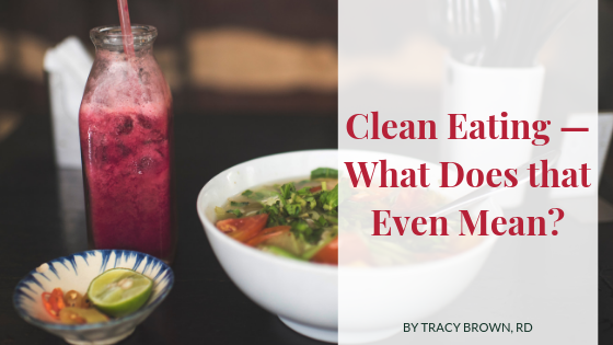 Clean Eating — What Does that Even Mean?
