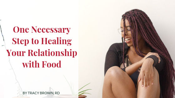 One Necessary Step to Healing Your Relationship with Food