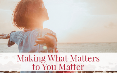 Making What Matters to You Matter