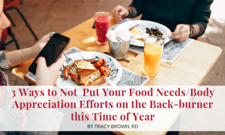 3 Ways to Not  Put Your Food Needs/Body Appreciation Efforts on the Back-burner this Time of Year (and a word about being with what is)