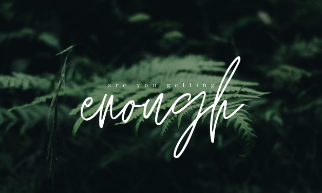 Are you Getting Enough?