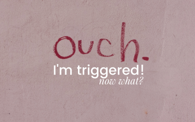 Ouch – I'm Triggered. Now What?