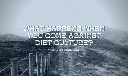 What Happens When You Come Against Diet Culture?