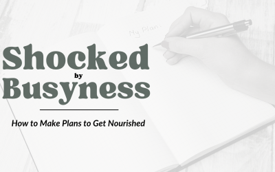 Shocked by busyness : making plans to be nourished