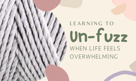 Learning to Un-Fuzz when Life feels Overwhelming